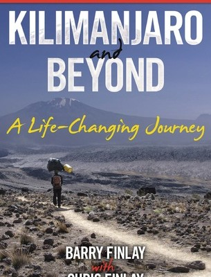 """""""Kilimanjaro and Beyond (A Life-Changing Journey)"""" – Barry Finlay, Chris Finlay"""