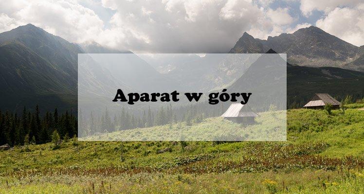 Aparat w góry, czyli czym fotografujemy
